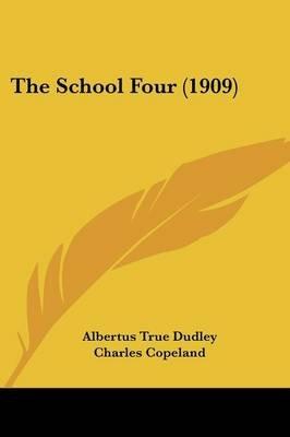 The School Four (1909) (Paperback): Albertus True Dudley