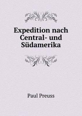 Expedition Nach Central- Und Sudamerika (German, Paperback): Paul Preuss