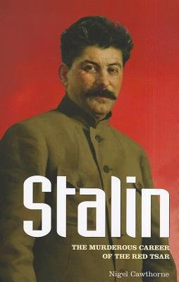 Stalin - The Murderous Career of the Red Tsar (Paperback): Nigel Cawthorne