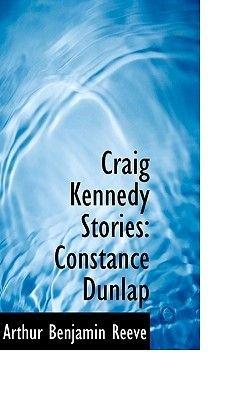Craig Kennedy Stories - Constance Dunlap (Hardcover): Arthur Benjamin Reeve