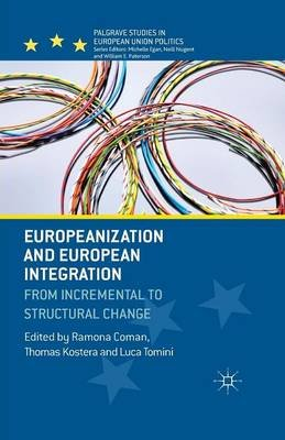 Europeanization and European Integration - From Incremental to Structural Change (Paperback, 1st ed. 2014): R. Coman, Thomas...