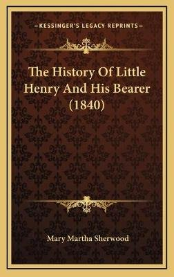 The History of Little Henry and His Bearer (1840) (Spanish, Hardcover): Mary Martha Sherwood