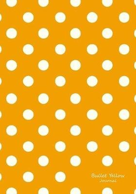 Bullet Yellow Journal - Bullet Grid Journal Yellow Polka Dots, Regular (7 X 10), 150 Dotted Pages, Medium Spaced, Soft Cover...