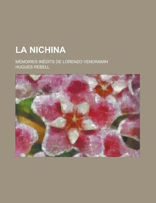 La Nichina; Memoires Inedits de Lorenzo Vendramin (English, French, Paperback): United States Congressional House, United...