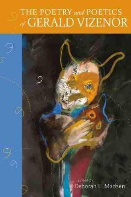The Poetry and Poetics of Gerald Vizenor (Hardcover): Deborah L. Madsen