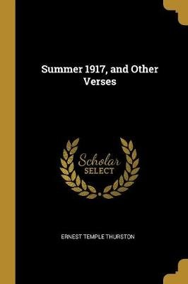 Summer 1917, and Other Verses (Paperback): Ernest Temple Thurston