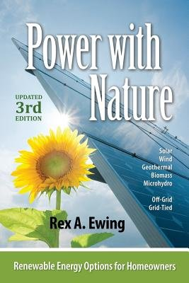 Power with Nature, 3rd Edition - Renewable Energy Options for Homeowners (Paperback, 3rd): Rex A Ewing