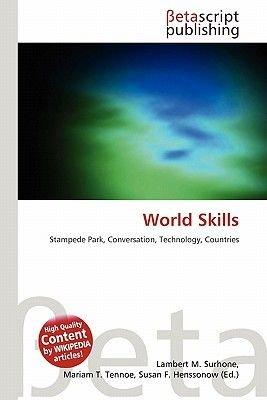 World Skills (Paperback): Lambert M. Surhone, Mariam T. Tennoe, Susan F. Henssonow