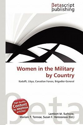Women in the Military by Country (Paperback): Lambert M. Surhone, Mariam T. Tennoe, Susan F. Henssonow