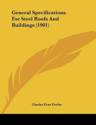 General Specifications for Steel Roofs and Buildings (1901) (Paperback): Charles Evan Fowler