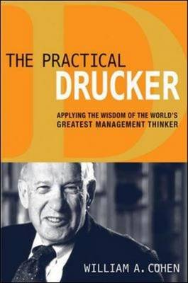 The Practical Drucker: Applying the Wisdom of the Worlds Greatest Management Thinker - Applying the Wisdom of the World's...