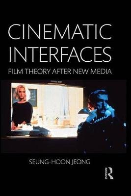 Cinematic Interfaces - Film Theory After New Media (Electronic book text): Seung-hoon Jeong