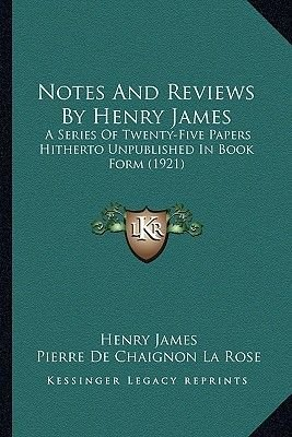 Notes and Reviews by Henry James - A Series of Twenty-Five Papers Hitherto Unpublished in Book Form (1921) (Paperback): Henry...