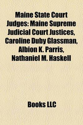 Maine State Court Judges - Maine Supreme Judicial Court Justices, Caroline Duby Glassman, Albion K. Parris, Nathaniel M....