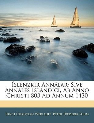Islenzkir Annalar - Sive Annales Islandici, AB Anno Christi 803 Ad Annum 1430 (Icelandic, Paperback): Erich Christian Werlauff,...
