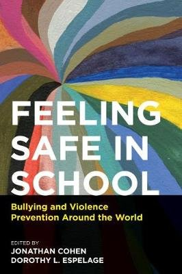 Feeling Safe in School - Bullying and Violence Prevention Around the World (Paperback): Jonathan Cohen, Dorothy L. Espelage