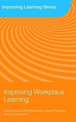 Improving Workplace Learning (Electronic book text): Karen Evans, Phil Hodkinson, Helen Rainbird, Lorna Unwin