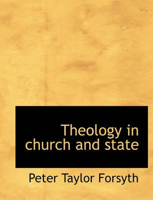 Theology in Church and State (Paperback): Peter Taylor Forsyth
