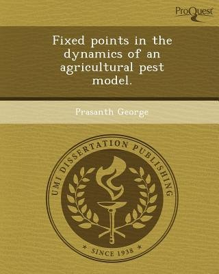 Fixed Points in the Dynamics of an Agricultural Pest Model (Paperback): Prasanth George