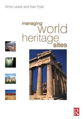 Managing World Heritage Sites (Hardcover): Anna Leask, Alan Fyall