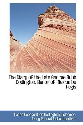 The Diary of the Late George Bubb Dodington, Baron of Melcombe Regis (Hardcover): Baron George Bub Melcombe