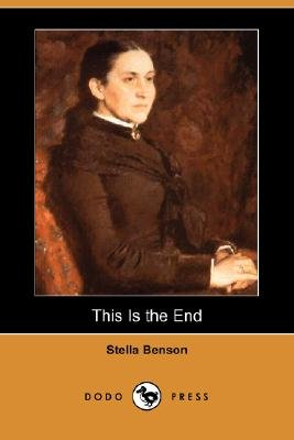 This Is the End (Dodo Press) (Paperback): Stella Benson