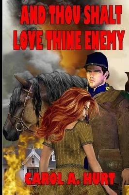 And Thou Shalt Love Thine Enemy (Paperback): Carol a Hurt