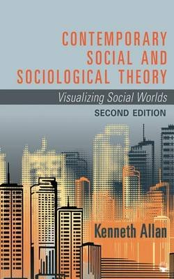 Contemporary Social and Sociological Theory - Visualizing Social Worlds (Electronic book text): Kenneth D. Allan