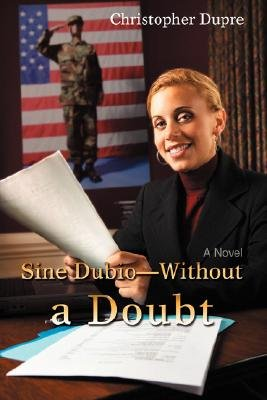 Sine Dubio-Without a Doubt (Paperback): Christopher Dupre