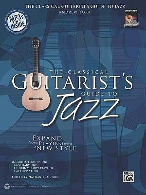 The Classical Guitarist's Guide to Jazz - Expand Your Playing with a New Style (Paperback): Andrew York