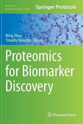 Proteomics for Biomarker Discovery (Hardcover, 2013 ed.): Ming Zhou, Timothy D. Veenstra
