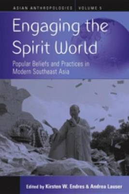 Engaging the Spirit World - Popular Beliefs and Practices in Modern Southeast Asia (Electronic book text): Kirsten W. Endres,...
