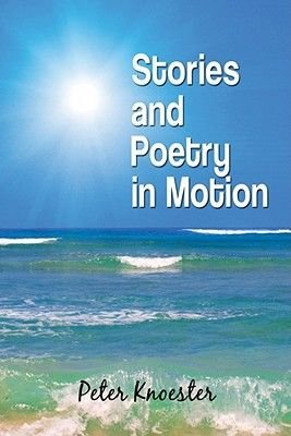 Stories and Poetry in Motion (Electronic book text): Peter Knoester