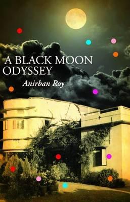 A Black Moon Odyssey (Paperback): Anirban Roy