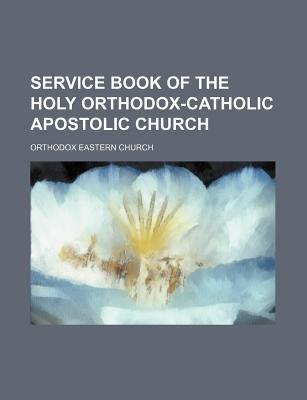 Service Book of the Holy Orthodox-Catholic Apostolic Church (Paperback): Orthodox Eastern Church