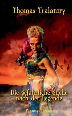 Die Gefahrliche Suche Nach Der Legende (German, Paperback): Thomas Tralantry