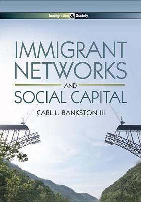 Immigrant Networks and Social Capital (Electronic book text, 1st edition): Carl L. Bankston