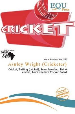 Ashley Wright (Cricketer) (Paperback): Wade Anastasia Jere