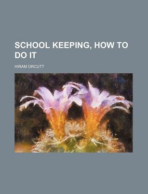 School Keeping, How to Do It (Paperback): Hiram. Orcutt