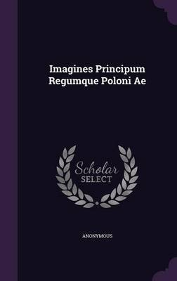 Imagines Principum Regumque Poloni Ae (Hardcover): Anonymous