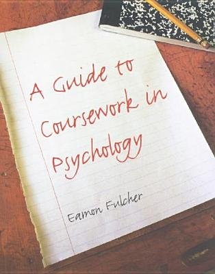 A Guide to Coursework in Psychology (Paperback, New edition): Eamon Fulcher
