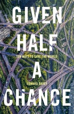 Given Half a Chance - Ten Ways to Save the World (Paperback): Edward Davey