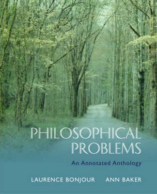 Philosophical Problems - An Annotated Anthology (Paperback, New title): Ann Baker, Laurence BonJour