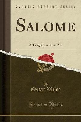 Salome - A Tragedy in One Act (Classic Reprint) (Paperback): Oscar Wilde