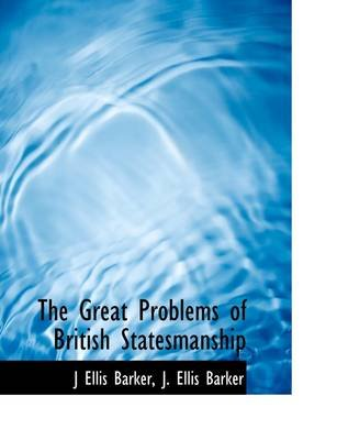The Great Problems of British Statesmanship (Paperback): J.Ellis Barker