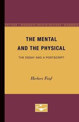 The Mental and the Physical - The Essay and a Postscript (Paperback, Minnesota Archive Editions Ed.): Herbert Feigl