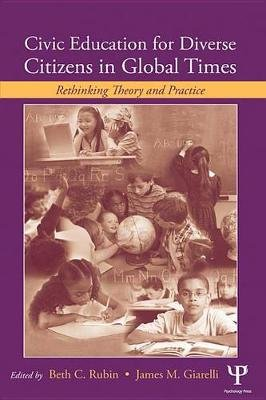 Civic Education for Diverse Citizens in Global Times - Rethinking Theory and Practice (Electronic book text): Beth C. Rubin,...
