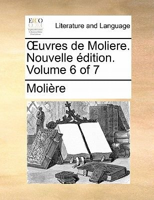 Uvres de Moliere. Nouvelle Dition. Volume 6 of 7 Uvres de Moliere. Nouvelle Dition. Volume 6 of 7 (French, Paperback): Moli?re