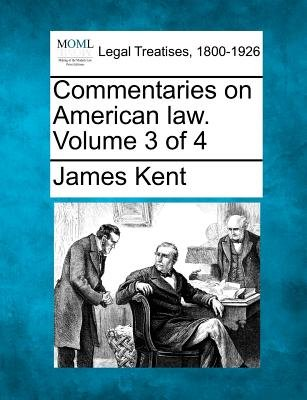 Commentaries on American Law. Volume 3 of 4 (Paperback): James Kent