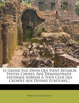 Le Grand Elie Divin Qui Vient Retablir Toutes Choses - Avis Demonstratif-Fatidique Adresse a Tous Ceux Qui Croient Aux Divines...